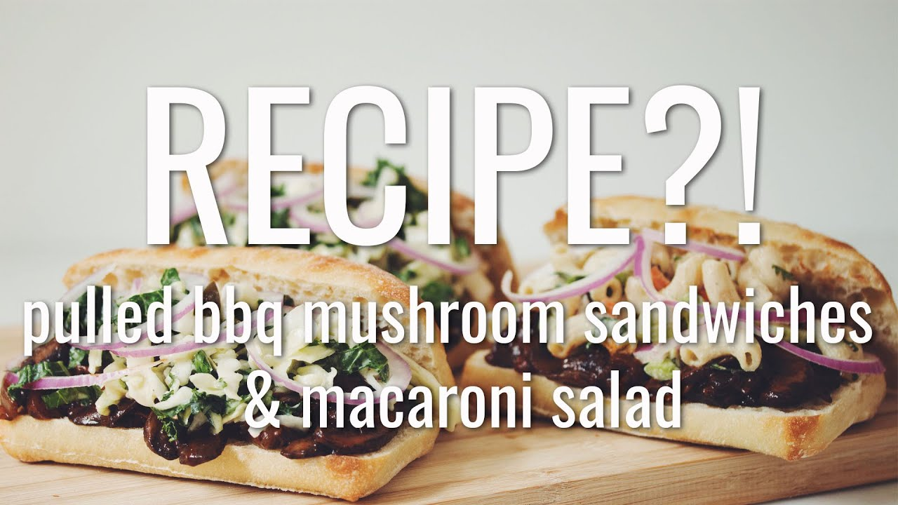 VEGAN PULLED BBQ MUSHROOM SANDWICHES & MACARONI SALAD | RECIPE?! EP #12 (hot for food)